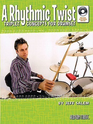 A Rhythmic Twist: Triplet Concepts for Drumset [With CD (Audio)] Jeff Salem