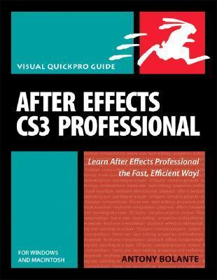 After Effects CS3 Professional for Windows and Macintosh: Visual Quickpro Guide  by  Antony Bolante