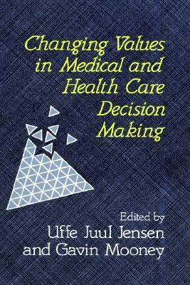 Changing Values in Medical and Healthcare Decision-Making  by  Uffe Juul Jensen