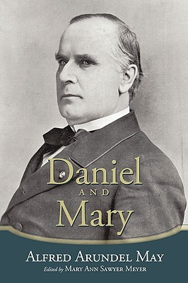 Daniel and Mary: Edited  by  Mary Ann Sawyer Meyer by Alfred Arundel May