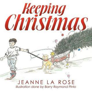 Keeping Christmas  by  Jeanne La Rose