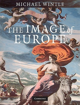 The Image of Europe: Visualizing Europe in Cartography and Iconography Throughout the Ages  by  Michael J. Wintle