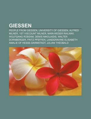 Giessen: People from Giessen, University of Giessen, Alfred Milner, 1st Viscount Milner, Main-Weser Railway, Wolfgang R Bsam, D Source Wikipedia