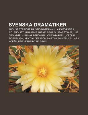 Svenska Dramatiker: August Strindberg, Stig Dagerman, Lars Forssell, P.O. Enquist, Marianne Ahrne, Pehr Gustaf Staaff, Lise Drougge Source Wikipedia