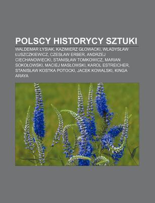 Polscy Historycy Sztuki: Waldemar Ysiak, Kazimierz G Owacki, W Adys Aw Uszczkiewicz, Czes Aw Erber, Andrzej Ciechanowiecki  by  Source Wikipedia