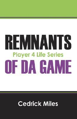 Remnants of Da Game: Player 4 Life Series Cedrick Miles