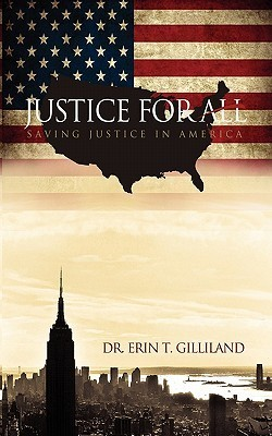 Justice for All: Saving Justice in America  by  Erin T. Gilliland
