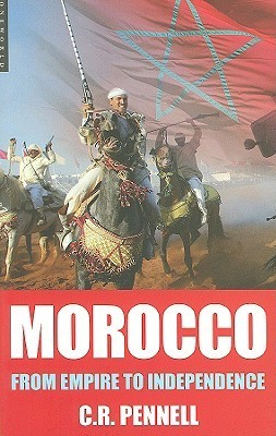 Morocco: From Empire to Independence  by  C.R. Pennell