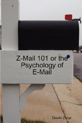 Z-Mail 101 or the Psychology of E-mail  by  David Ziner