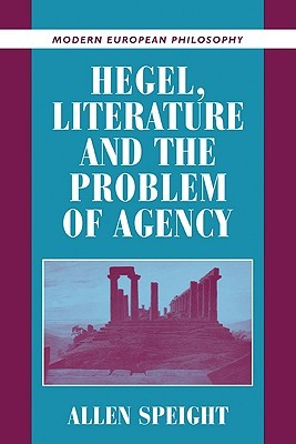 Hegel, Literature, and the Problem of Agency  by  Allen Speight