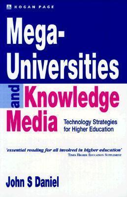 Mega-Universities and Knowledge Media: Technology Strategies for Higher Education John Daniel