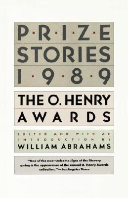 Prize Stories 1989: The O. Henry Awards  by  William Miller Abrahams