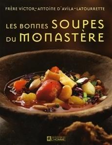 Les Bonnes Soupes Du Monastère  by  Victor-Antoine DAvila-Latourrette