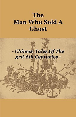 The Man Who Sold a Ghost - Chinese Tales of the 3rd-6th Centuries  by  Various