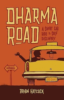 Dharma Road: A Short Cab Ride to Self Discovery  by  Brian Haycock