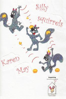Silly Squirrels Karen May