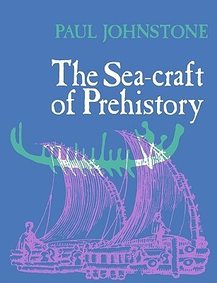 The Seacraft of Prehistory  by  Paul Johnstone