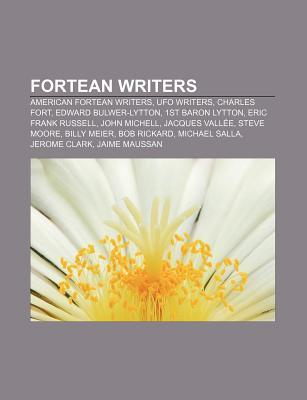 Fortean Writers: American Fortean Writers, UFO Writers, Charles Fort, Edward Bulwer-Lytton, 1st Baron Lytton, Eric Frank Russell, John  by  Source Wikipedia