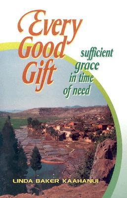 Every Good Gift: Sufficient Grace in Time of Need Linda Baker Kaahanui