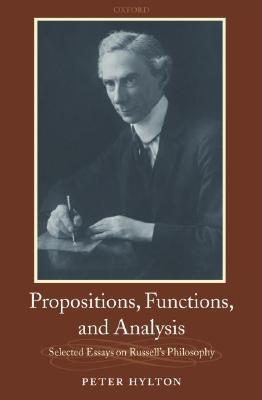 Propositions, Functions, and Analysis: Selected Essays on Russells Philosophy  by  Peter Hylton