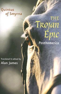 The Trojan Epic: Posthomerica  by  Quintus Smyrnaeus
