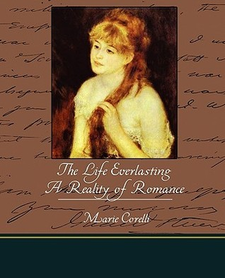 The Life Everlasting a Reality of Romance Marie Corelli