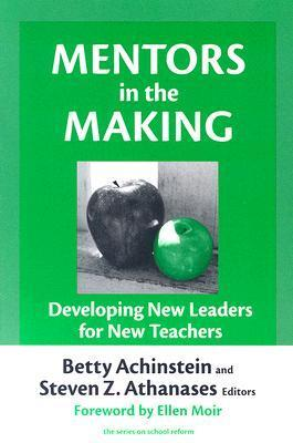 Mentors in the Making: Developing New Leaders for New Teachers  by  Betty Achinstein