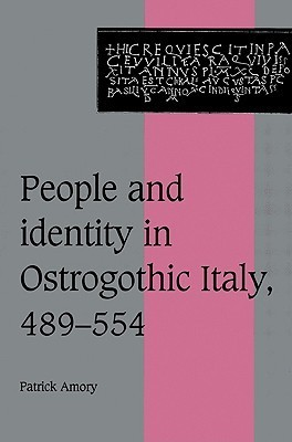 People and Identity in Ostrogothic Italy, 489 554  by  Patrick Amory