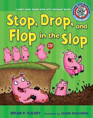 Stop, Drop, and Flop in the Slop: A Short Vowel Sounds Book with Consonant Blends Brian P. Cleary
