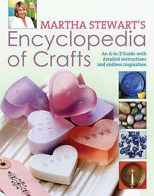Encyclopedia Of Crafts: An A   Z Guide With Detailed Instructions And Endless Inspiration  by  Martha Stewart