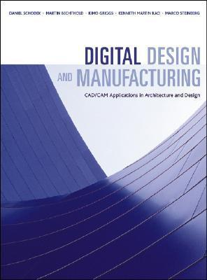 Digital Design and Manufacturing: CAD/CAM Applications in Architecture and Design  by  Daniel Schodek