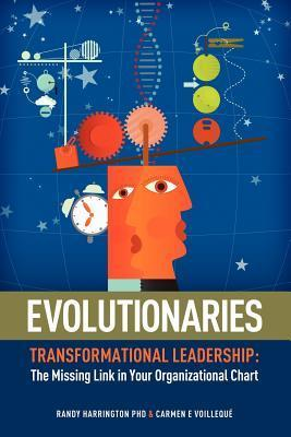 Evolutionaries: Transformational Leadership: The Missing Link in Your Organizational Chart  by  Randy Harrington