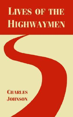 Lives of the Highwaymen Charles R. Johnson