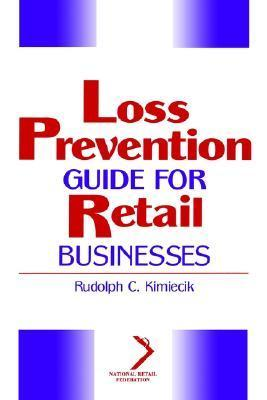 Loss Prevention Guide for Retail Businesses Rudolph C. Kimiecik