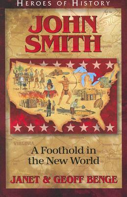 Captain John Smith: A Foothold in the New World  by  Janet Benge