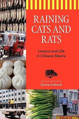 Raining Cats and Rats: Lessons and Life in Chinese Siberia  by  Donna Gottardi