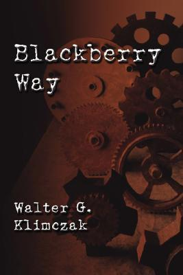 Blackberry Way  by  Walter G. Klimczak