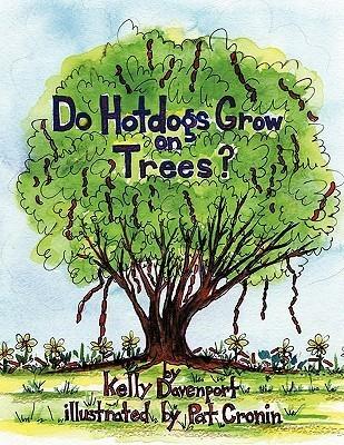 Do Hotdogs Grow on Trees?  by  Kelly  Davenport