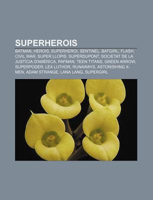 Superherois: Batman, Herois, Superheroi, Sentinel, Batgirl, Flash, Civil War, Super Llopis, Superdupont, Societat de La Just CIA D  by  Source Wikipedia