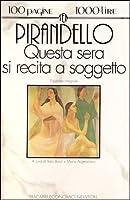 Questa Sera Si Recita a Soggetto  by  Luigi Pirandello