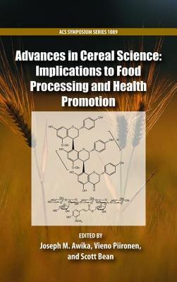 Advances in Cereal Science: Implications to Food Processing and Health Promotion  by  Joseph Awika