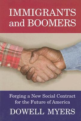 Immigrants and Boomers: Forging a New Social Contract for the Future of America  by  Dowell Myers