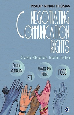 Negotiating Communication Rights: Case Studies from India Pradip Ninan Thomas