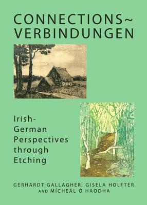 Connections-Verbindungen: Irish-German Perspectives Through Etching Gerhardt Gallagher