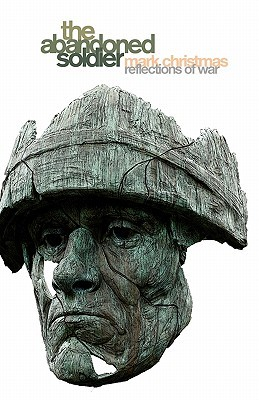 The Abandoned Soldier: Reflections of War Mark Christmas