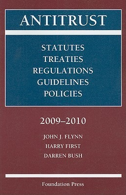 Antitrust: Statutes, Treaties, Regulations, Guidelines, Policies John J. Flynn