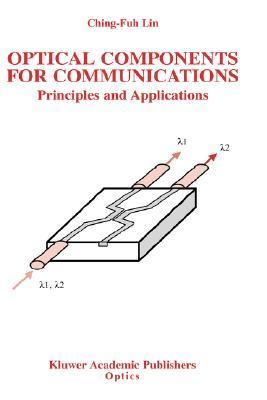 Optical Components For Communications: Principles And Applications  by  Ching-Fuh Lin