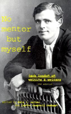 No Mentor but Myself: Jack London on Writing and Writers  by  Dale Walker