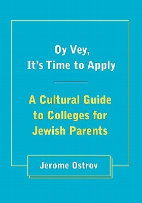 Oy Vey, Its Time to Apply: A Cultural Guide to Colleges for Jewish Parents  by  Jerome Ostrov