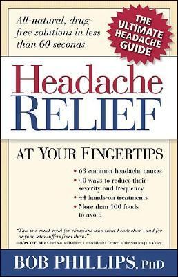 Headache Relief at Your Fingertips: All-Natural, Drug-Free Solutions in Less Than 60 Seconds Bob Phillips